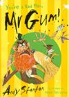 You're a Bad Man, Mr. Gum!